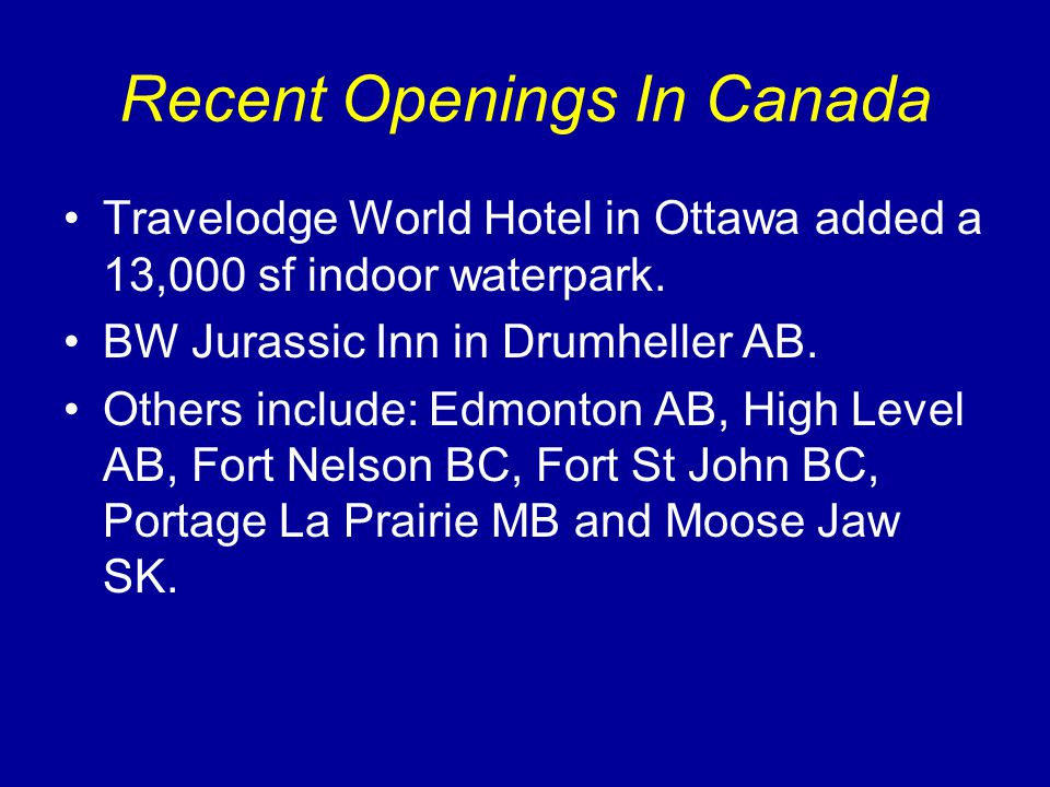 Recent Openings In Canada Travelodge World Hotel in Ottawa added a 13,000 sf indoor waterpark. BW Jurassic Inn in Drumheller AB. Others include: Edmon