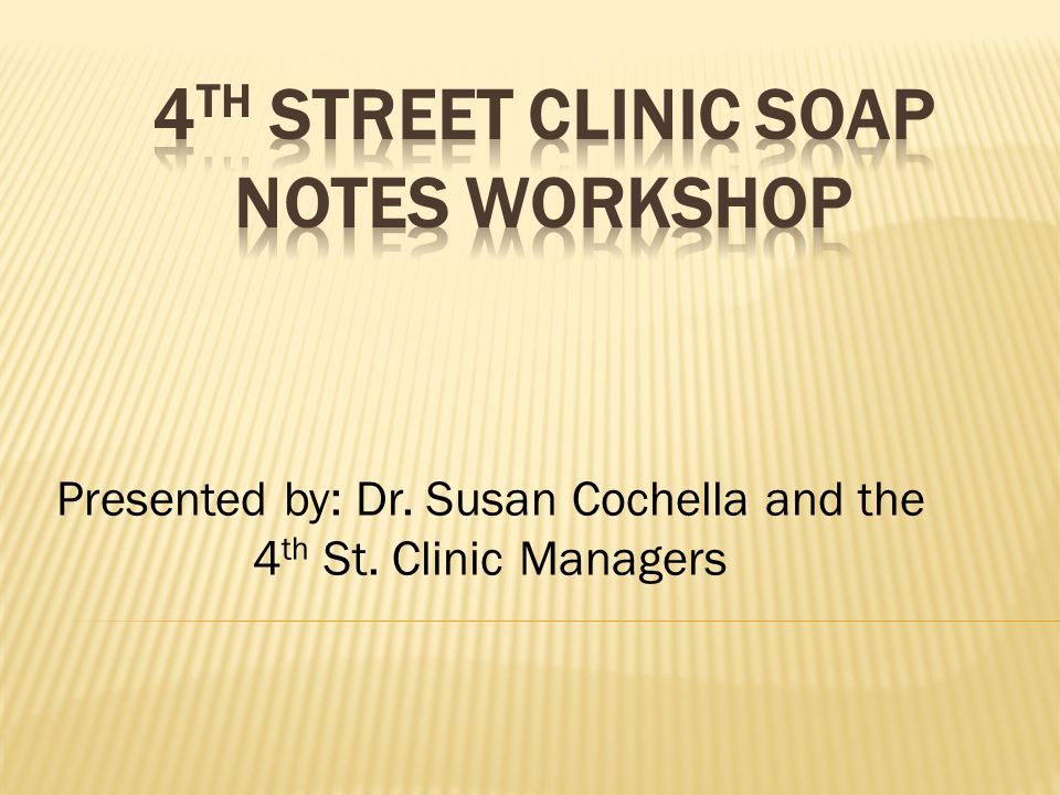 Presented by: Dr. Susan Cochella and the 4 th St. Clinic Managers