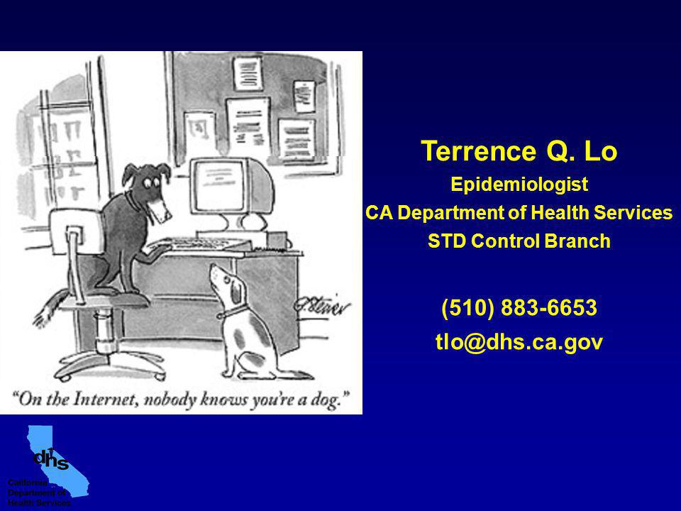 Terrence Q. Lo Epidemiologist CA Department of Health Services STD Control Branch (510) 883-6653 tlo@dhs.ca.gov
