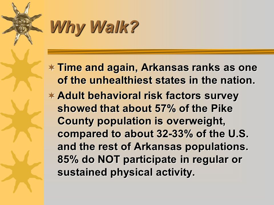 Why Walk. Time and again, Arkansas ranks as one of the unhealthiest states in the nation.