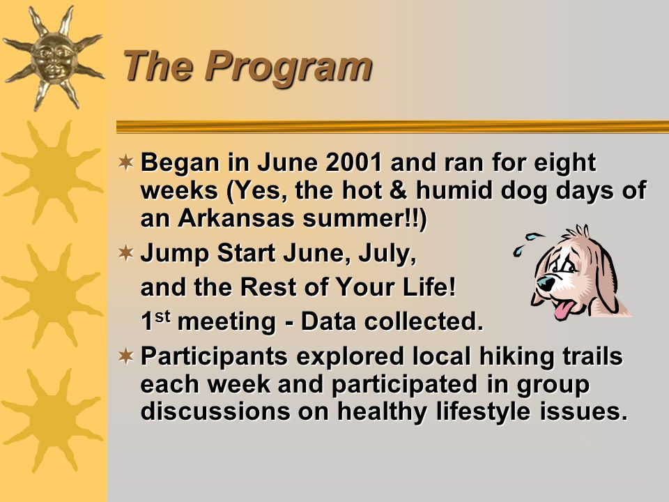 The Program Began in June 2001 and ran for eight weeks (Yes, the hot & humid dog days of an Arkansas summer!!) Began in June 2001 and ran for eight weeks (Yes, the hot & humid dog days of an Arkansas summer!!) Jump Start June, July, Jump Start June, July, and the Rest of Your Life.