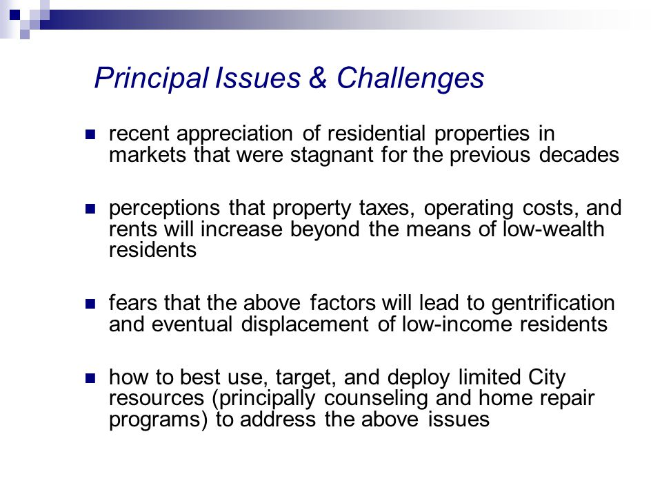 Principal Issues & Challenges recent appreciation of residential properties in markets that were stagnant for the previous decades perceptions that pr