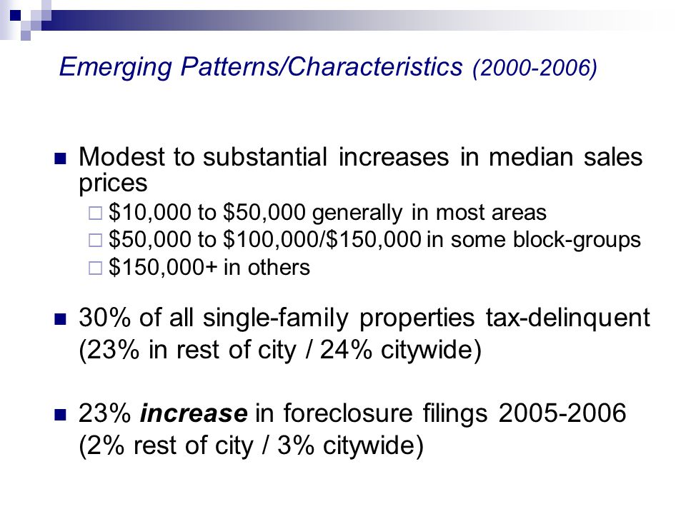 Emerging Patterns/Characteristics (2000-2006) Modest to substantial increases in median sales prices $10,000 to $50,000 generally in most areas $50,00