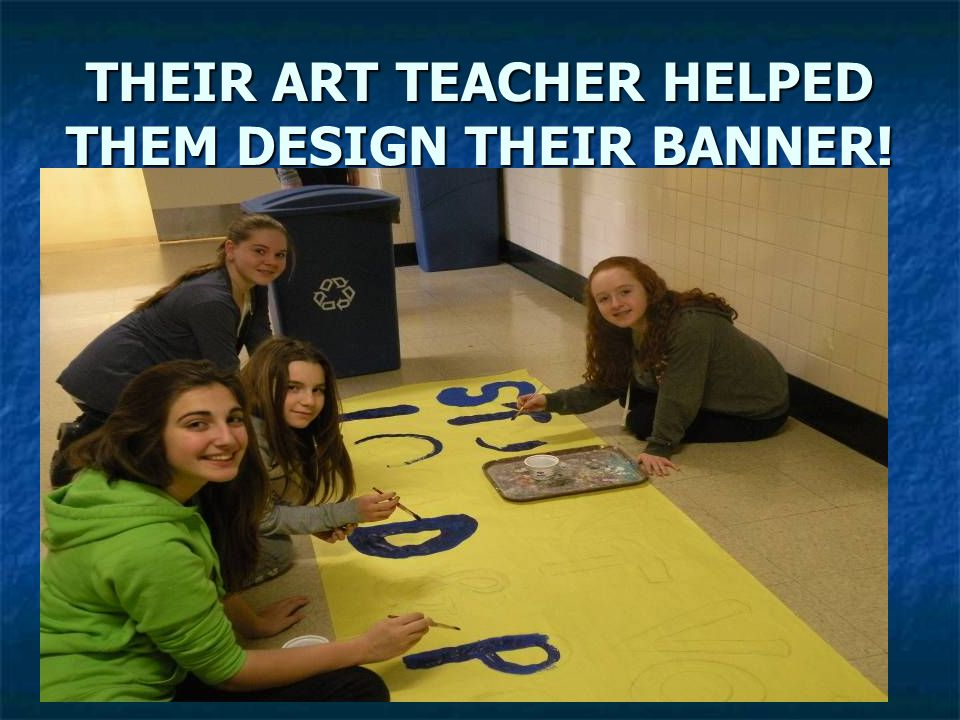 THEIR ART TEACHER HELPED THEM DESIGN THEIR BANNER!