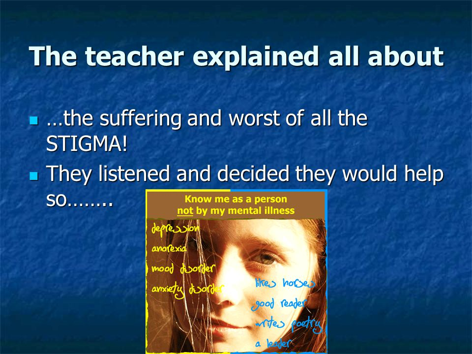 The teacher explained all about …the suffering and worst of all the STIGMA.