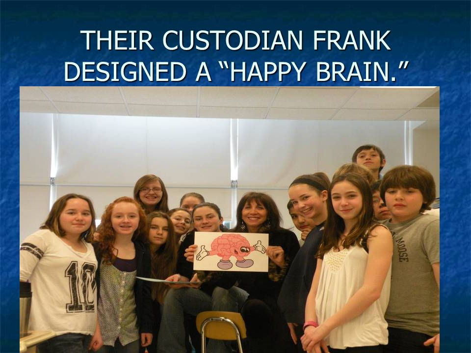 THEIR CUSTODIAN FRANK DESIGNED A HAPPY BRAIN.