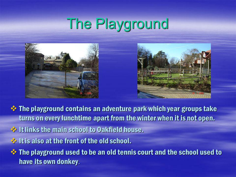The Playground The playground contains an adventure park which year groups take turns on every lunchtime apart from the winter when it is not open. Th