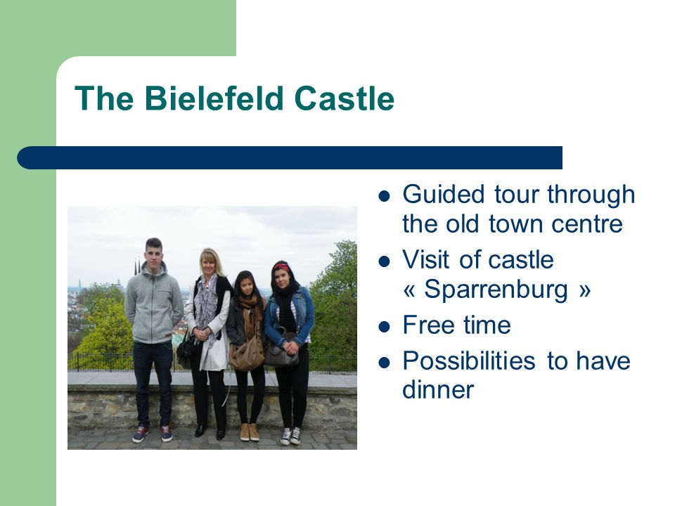 The Bielefeld Castle Guided tour through the old town centre Visit of castle « Sparrenburg » Free time Possibilities to have dinner