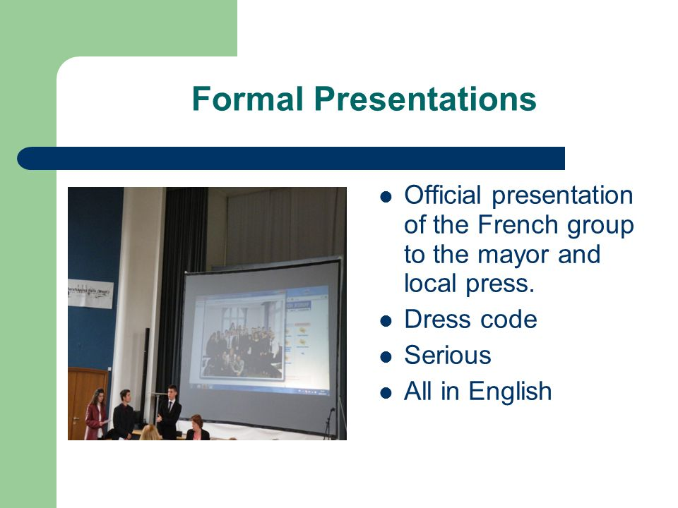 Formal Presentations Official presentation of the French group to the mayor and local press.