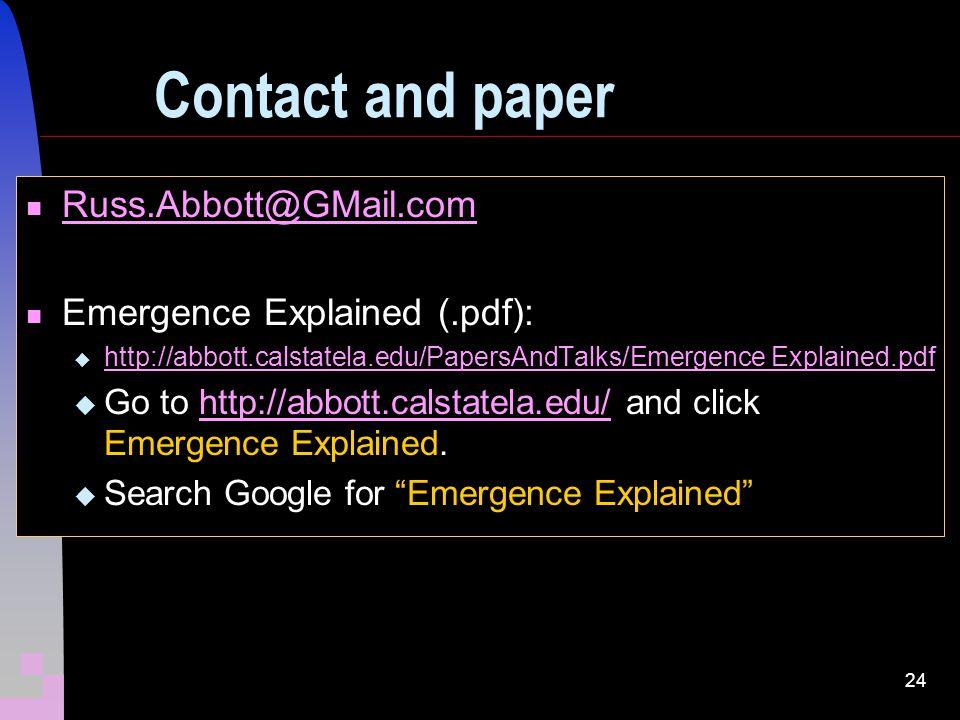 24 Contact and paper Russ.Abbott@GMail.com Emergence Explained (.pdf): http://abbott.calstatela.edu/PapersAndTalks/Emergence Explained.pdf Go to http: