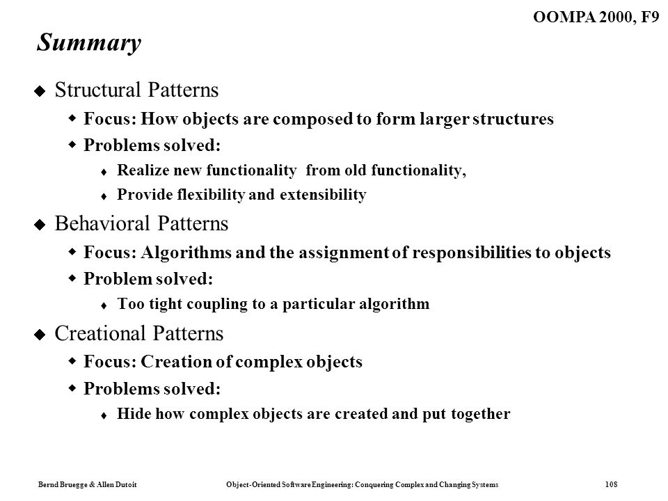 Bernd Bruegge & Allen Dutoit Object-Oriented Software Engineering: Conquering Complex and Changing Systems 108 OOMPA 2000, F9 Summary Structural Patte