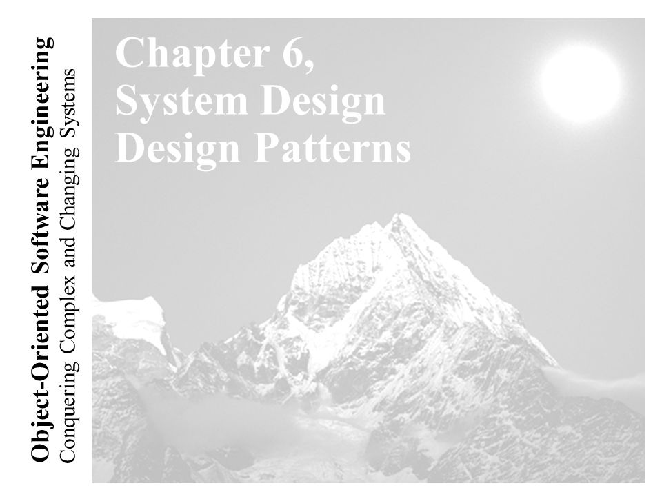 Conquering Complex and Changing Systems Object-Oriented Software Engineering Chapter 6, System Design Design Patterns