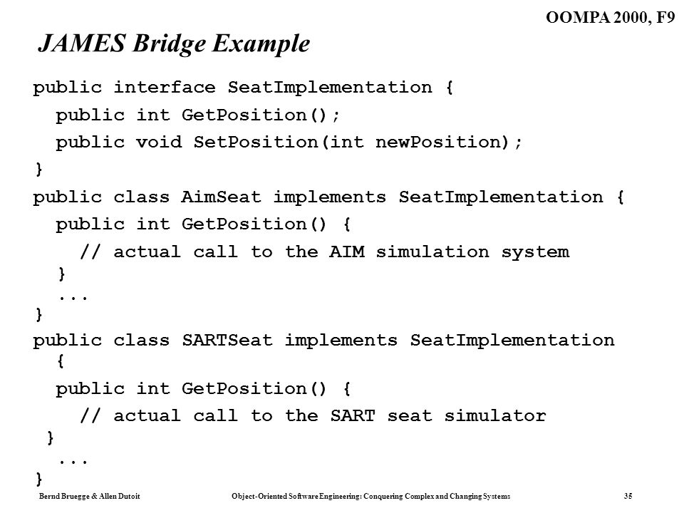 Bernd Bruegge & Allen Dutoit Object-Oriented Software Engineering: Conquering Complex and Changing Systems 35 OOMPA 2000, F9 JAMES Bridge Example publ