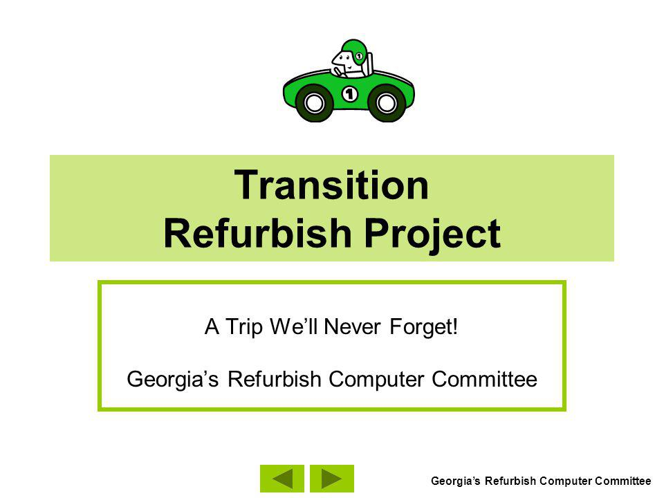 Transition Refurbish Project A Trip Well Never Forget! Georgias Refurbish Computer Committee