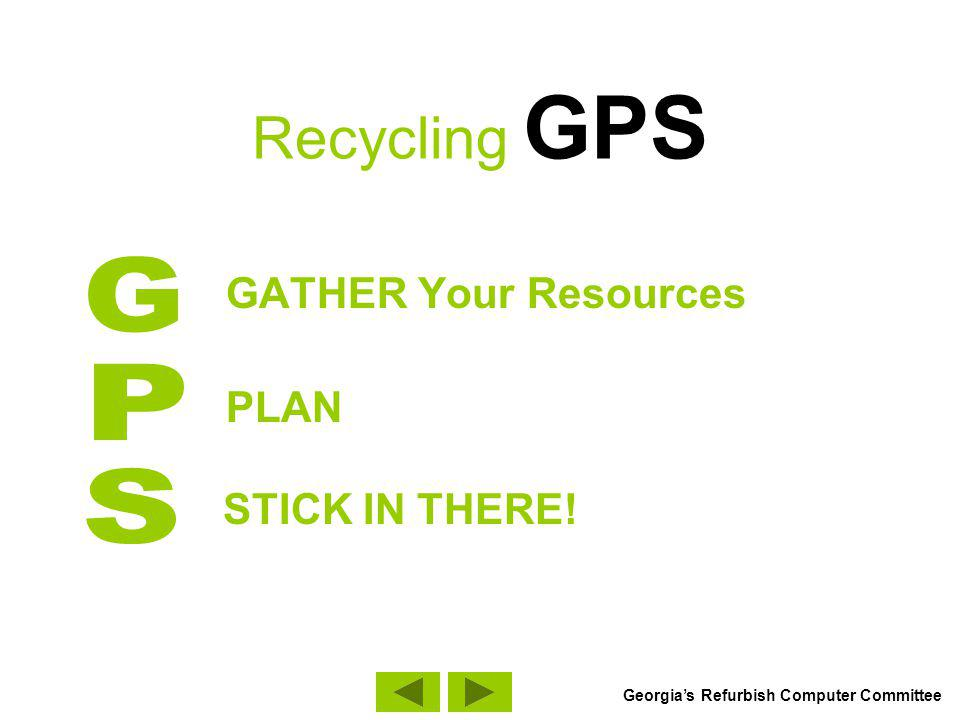 Recycling GPS GATHER Your Resources PLAN STICK IN THERE! Georgias Refurbish Computer Committee