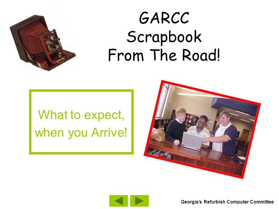 GARCC Scrapbook From The Road! What to expect, when you Arrive! Georgias Refurbish Computer Committee