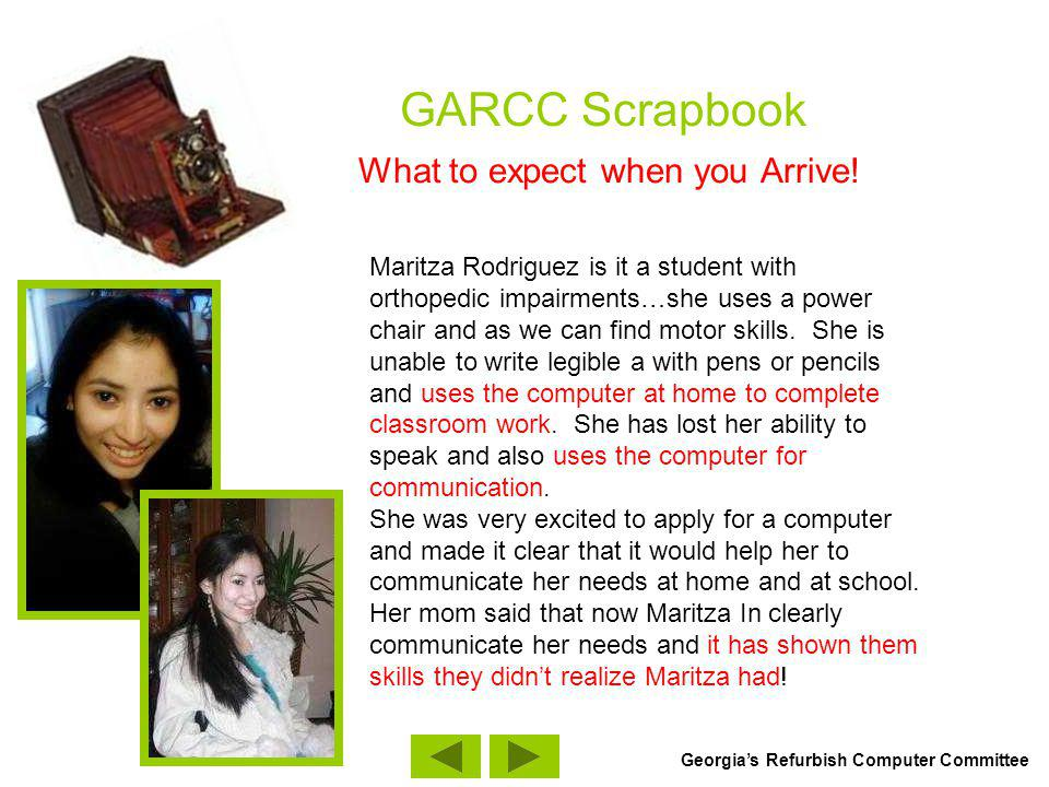 GARCC Scrapbook What to expect when you Arrive! Maritza Rodriguez is it a student with orthopedic impairments…she uses a power chair and as we can fin