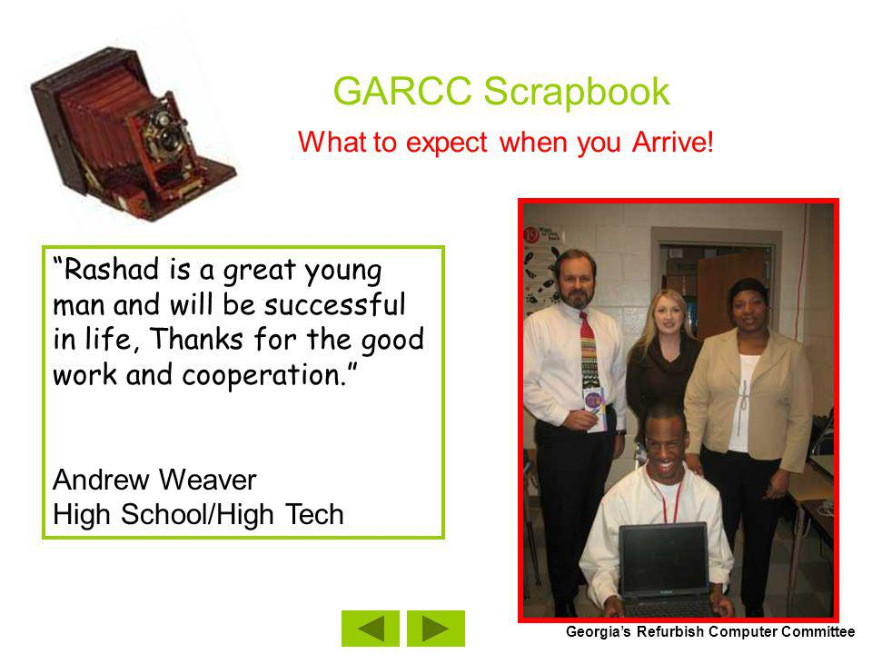 GARCC Scrapbook What to expect when you Arrive! Rashad is a great young man and will be successful in life, Thanks for the good work and cooperation.