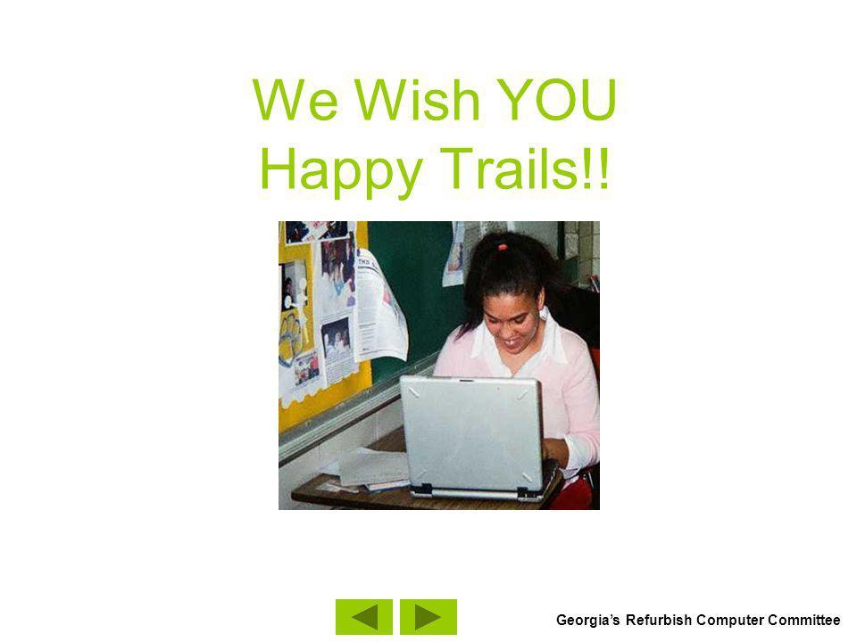 We Wish YOU Happy Trails!! Georgias Refurbish Computer Committee