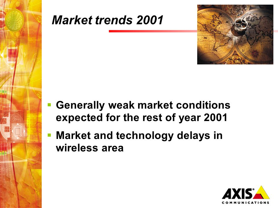 Market trends 2001 Generally weak market conditions expected for the rest of year 2001 Market and technology delays in wireless area