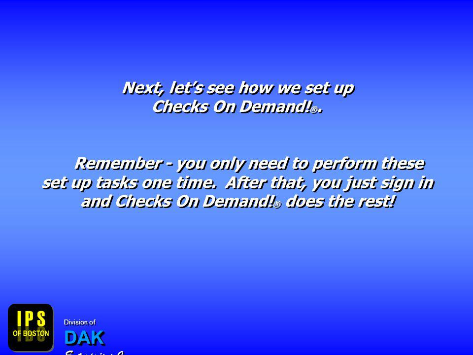 Next, lets see how we set up Checks On Demand. ®.