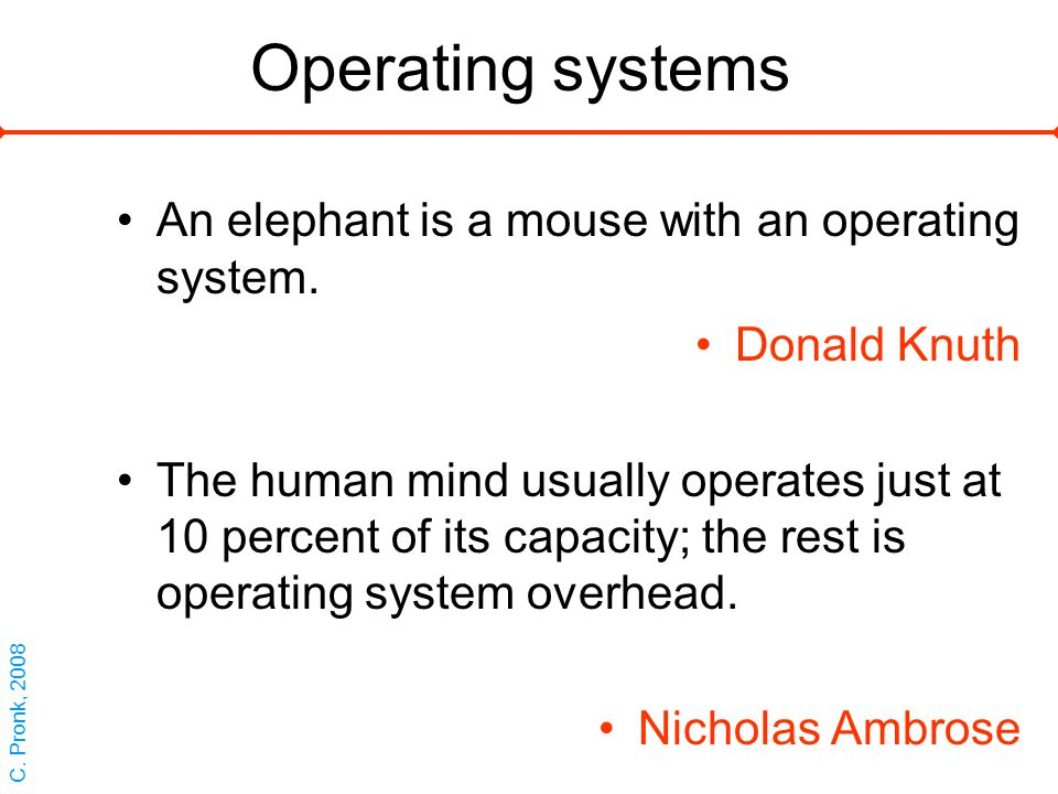 Operating systems An elephant is a mouse with an operating system.
