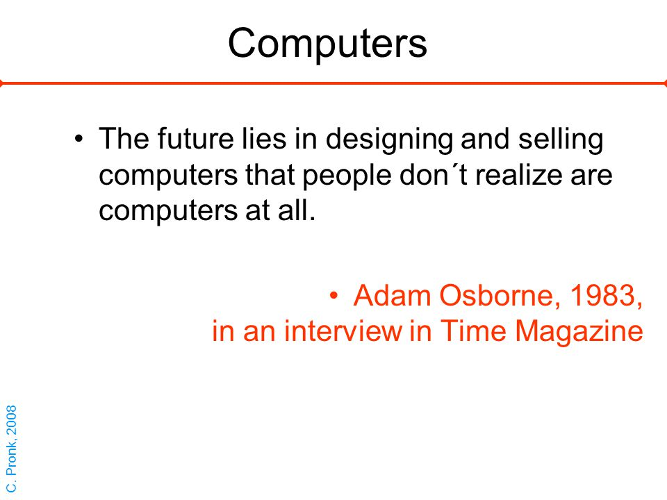 Computers The future lies in designing and selling computers that people don´t realize are computers at all.