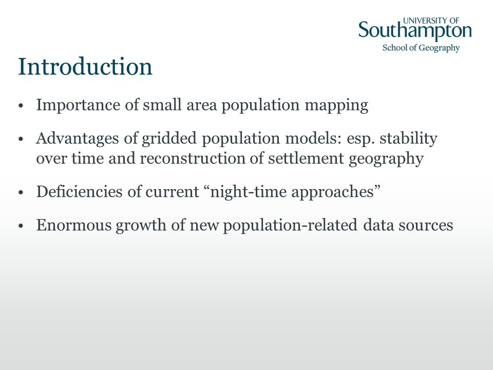 Introduction Importance of small area population mapping Advantages of gridded population models: esp. stability over time and reconstruction of settl