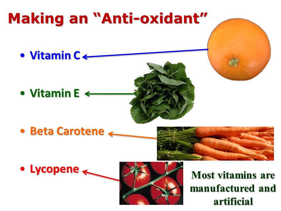 Vitamin CVitamin C Vitamin EVitamin E Beta CaroteneBeta Carotene LycopeneLycopene Most vitamins are manufactured and artificial Making an Anti-oxidant