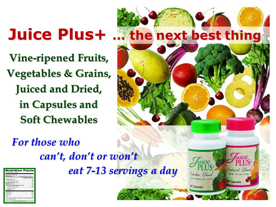 Vine-ripened Fruits, Vegetables & Grains, Juiced and Dried, in Capsules and Soft Chewables For those who cant, dont or wont eat 7-13 servings a day eat 7-13 servings a day Juice Plus+ … the next best thing Juice Plus+ … the next best thing