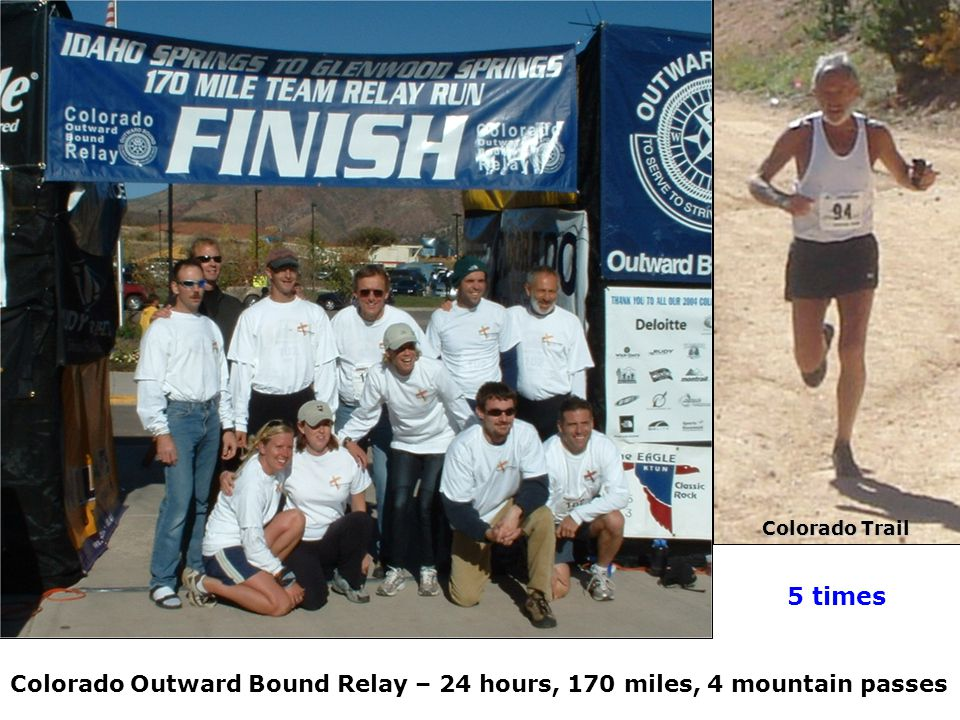 Colorado Outward Bound Relay – 24 hours, 170 miles, 4 mountain passes Colorado Trail 5 times
