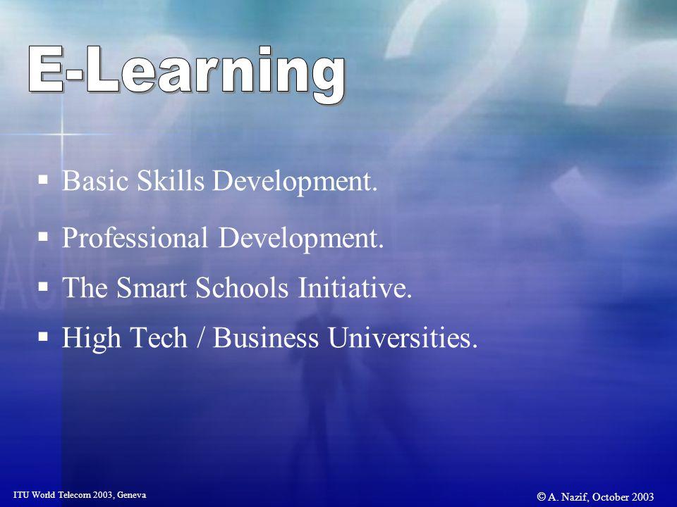 © A. Nazif, October 2003 ITU World Telecom 2003, Geneva Basic Skills Development. Professional Development. The Smart Schools Initiative. High Tech /