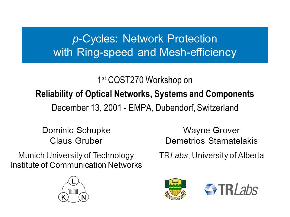 1 st COST270 Workshop on Reliability of Optical Networks, Systems and Components December 13, 2001 - EMPA, Dubendorf, Switzerland Dominic Schupke Clau