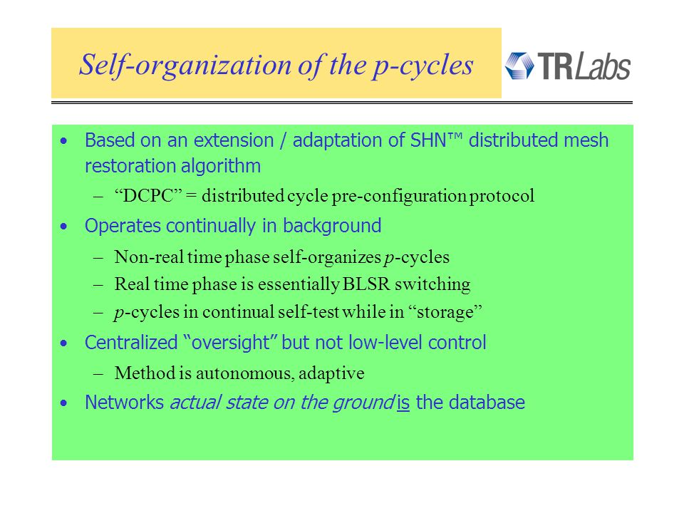 Self-organization of the p-cycles Based on an extension / adaptation of SHN distributed mesh restoration algorithm –DCPC = distributed cycle pre-confi