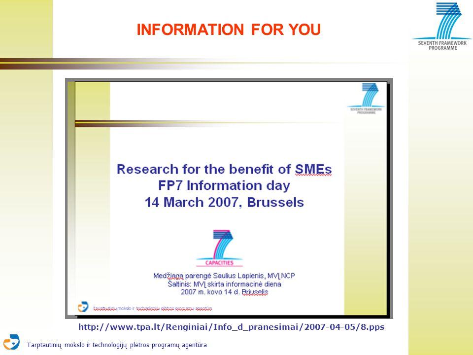 Tarptautinių mokslo ir technologijų plėtros programų agentūra INFORMATION FOR YOU http://www.tpa.lt/Renginiai/Info_d_pranesimai/2007-04-05/8.pps