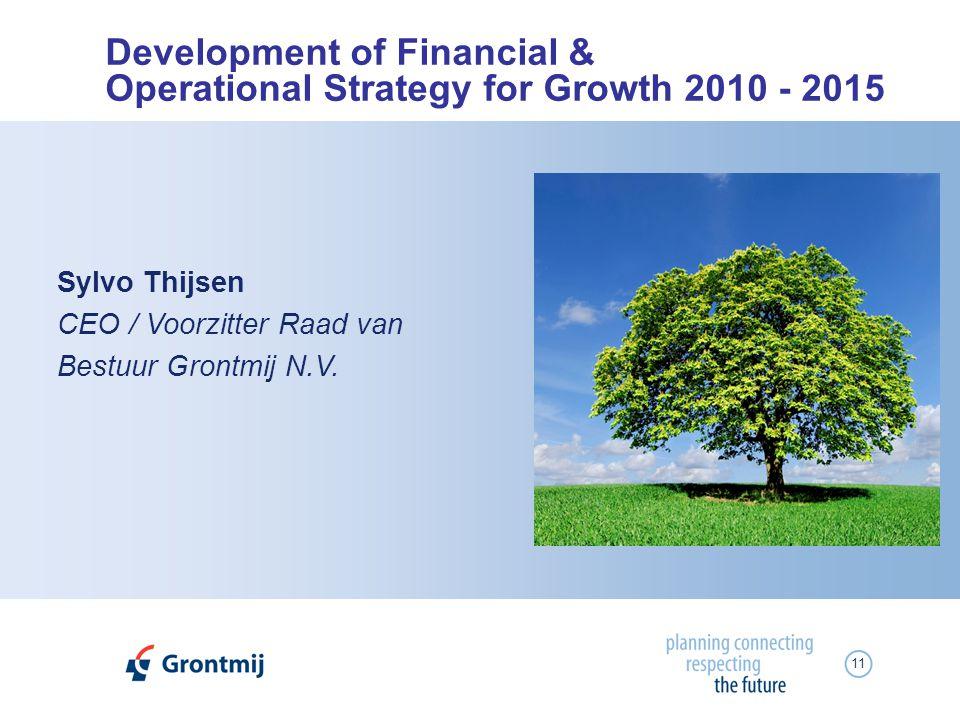 11 Sylvo Thijsen CEO / Voorzitter Raad van Bestuur Grontmij N.V. Development of Financial & Operational Strategy for Growth 2010 - 2015