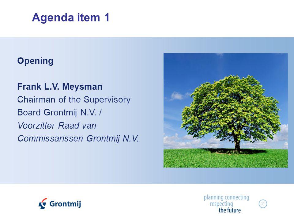 2 Agenda item 1 Opening Frank L.V. Meysman Chairman of the Supervisory Board Grontmij N.V. / Voorzitter Raad van Commissarissen Grontmij N.V.