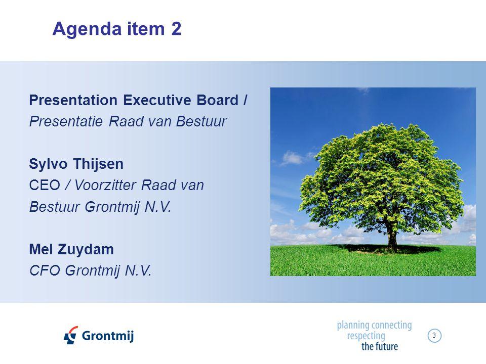 3 Agenda item 2 Presentation Executive Board / Presentatie Raad van Bestuur Sylvo Thijsen CEO / Voorzitter Raad van Bestuur Grontmij N.V. Mel Zuydam C