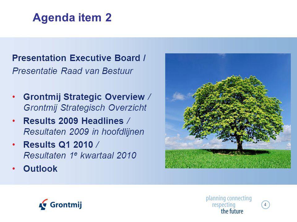 4 Agenda item 2 Presentation Executive Board / Presentatie Raad van Bestuur Grontmij Strategic Overview / Grontmij Strategisch Overzicht Results 2009