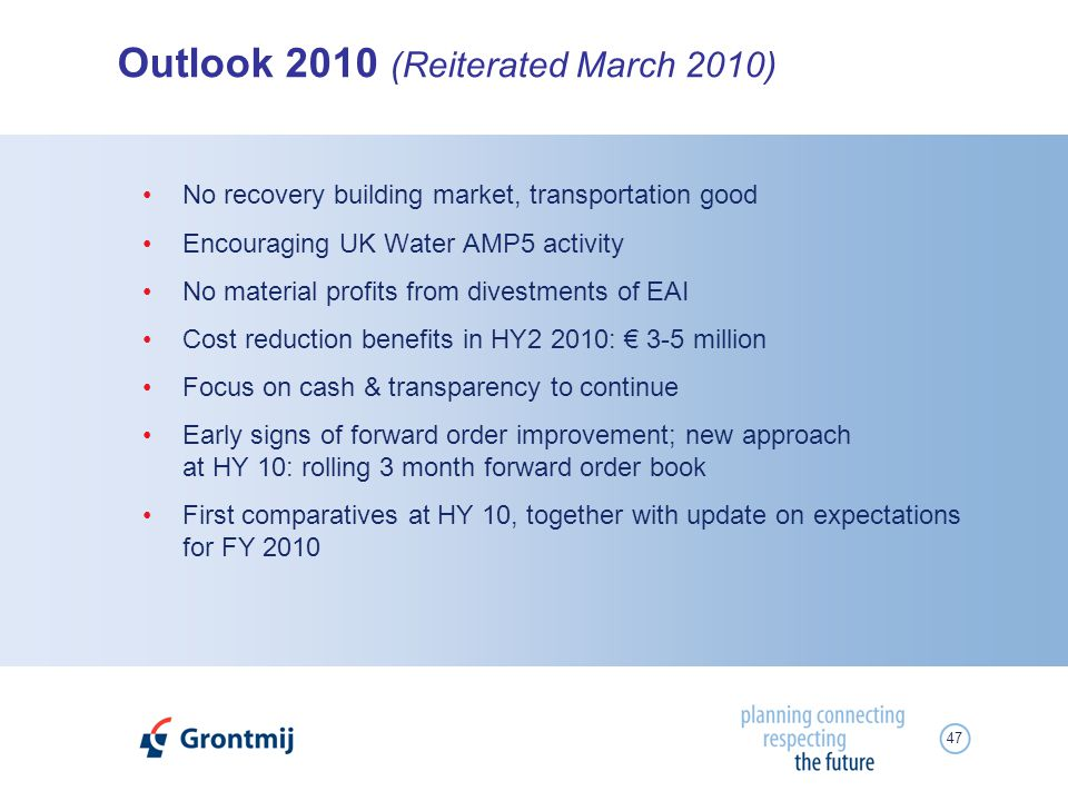 47 Outlook 2010 (Reiterated March 2010) No recovery building market, transportation good Encouraging UK Water AMP5 activity No material profits from divestments of EAI Cost reduction benefits in HY2 2010: 3-5 million Focus on cash & transparency to continue Early signs of forward order improvement; new approach at HY 10: rolling 3 month forward order book First comparatives at HY 10, together with update on expectations for FY 2010