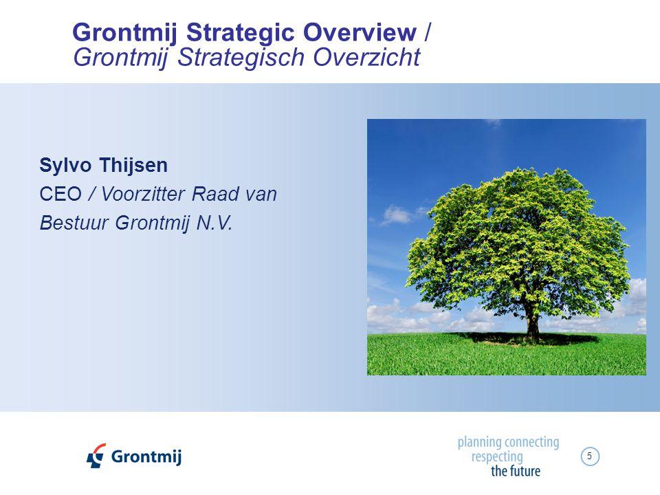 5 Grontmij Strategic Overview / Grontmij Strategisch Overzicht Sylvo Thijsen CEO / Voorzitter Raad van Bestuur Grontmij N.V.