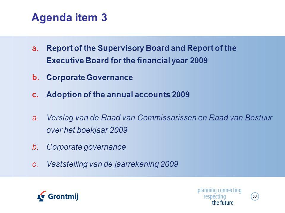 50 Agenda item 3 a.Verslag van de Raad van Commissarissen en Raad van Bestuur over het boekjaar 2009 b.Corporate governance c.Vaststelling van de jaar