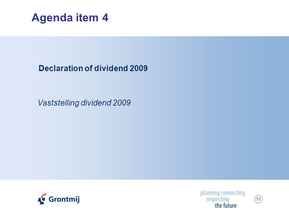 53 Agenda item 4 Vaststelling dividend 2009 Declaration of dividend 2009