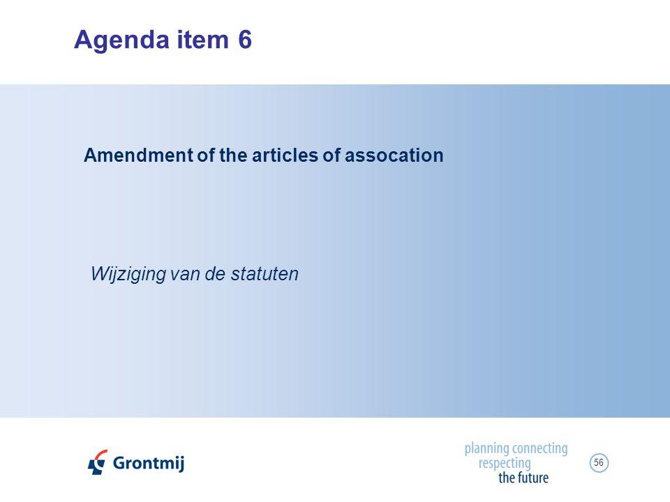 56 Agenda item 6 Wijziging van de statuten Amendment of the articles of assocation