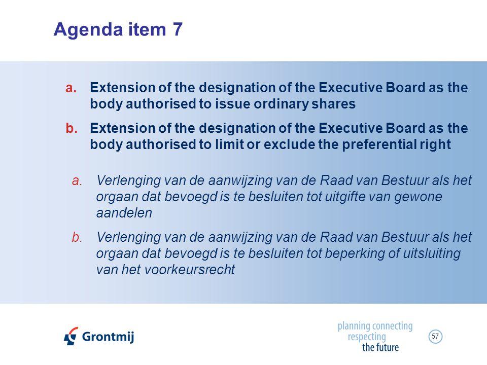 57 Agenda item 7 a.Verlenging van de aanwijzing van de Raad van Bestuur als het orgaan dat bevoegd is te besluiten tot uitgifte van gewone aandelen b.