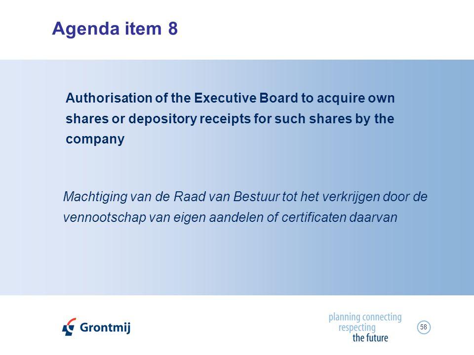 58 Agenda item 8 Machtiging van de Raad van Bestuur tot het verkrijgen door de vennootschap van eigen aandelen of certificaten daarvan Authorisation o