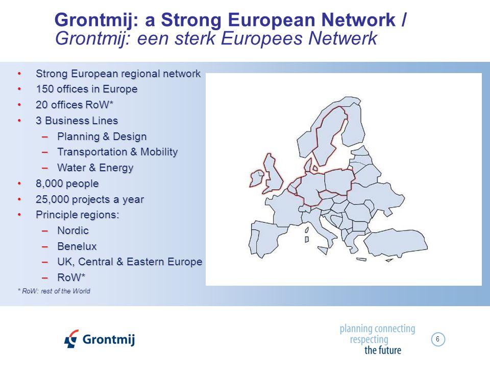 6 Grontmij: a Strong European Network / Grontmij: een sterk Europees Netwerk Strong European regional networkStrong European regional network 150 offi