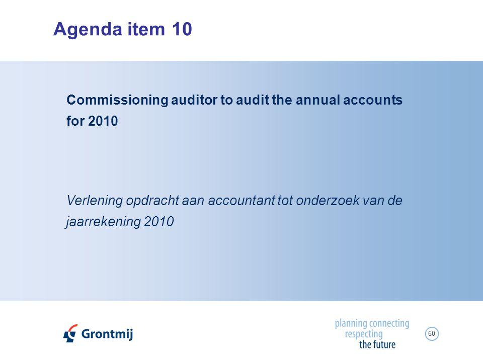 60 Agenda item 10 Verlening opdracht aan accountant tot onderzoek van de jaarrekening 2010 Commissioning auditor to audit the annual accounts for 2010