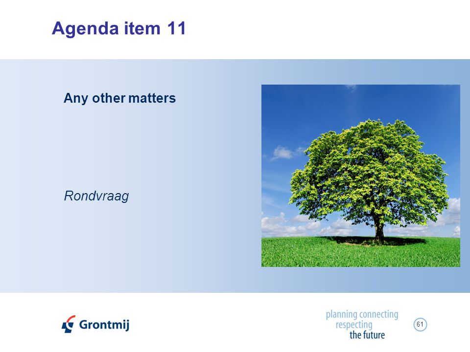 61 Agenda item 11 Rondvraag Any other matters
