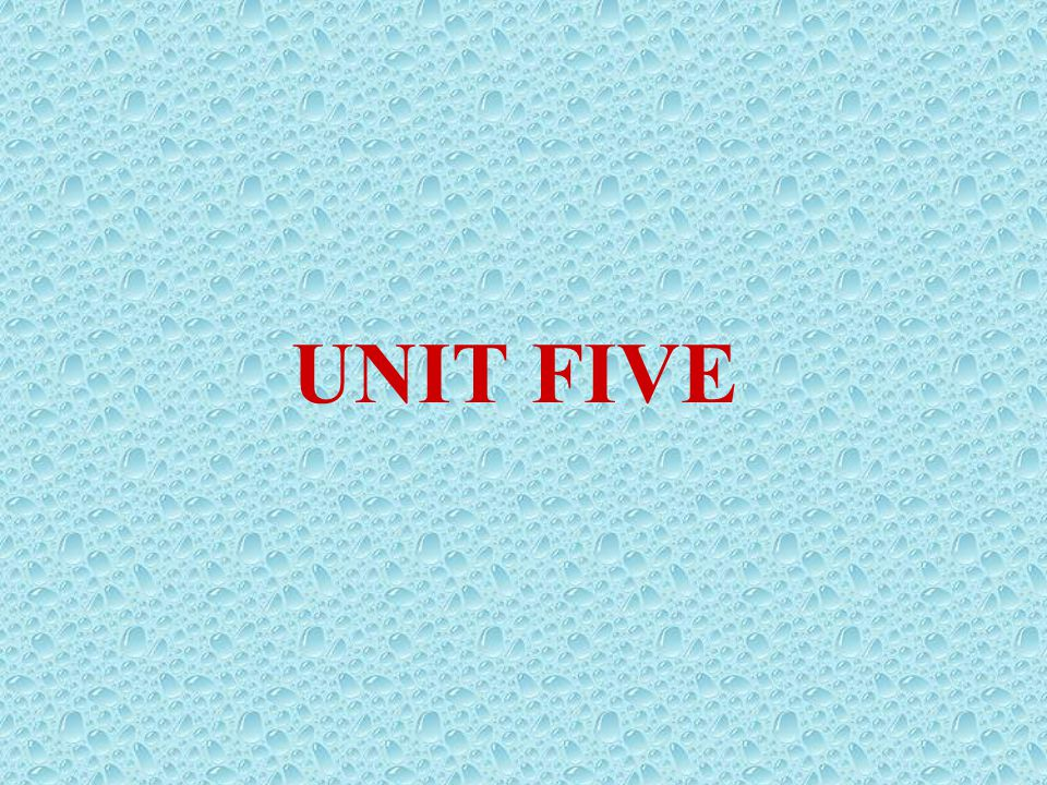 UNIT FIVE